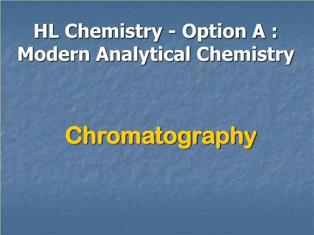 HL Chemistry - Option A :