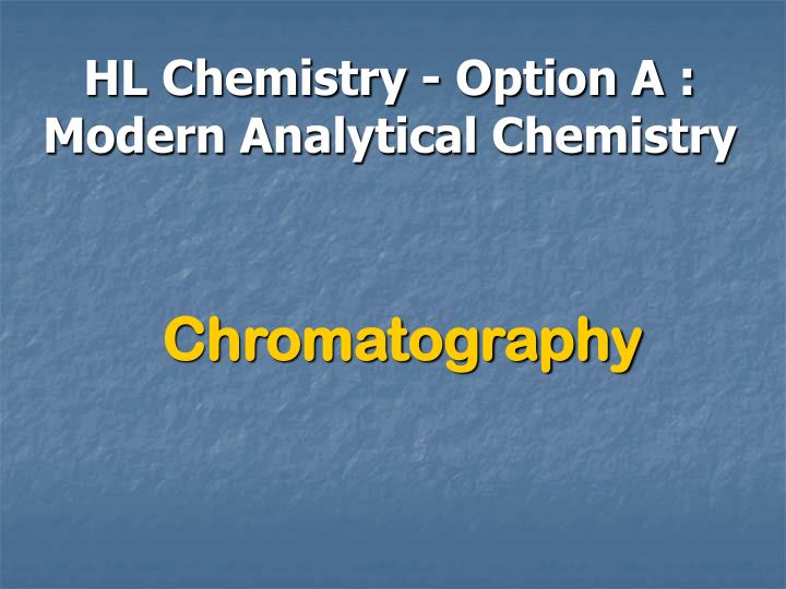 Hl chemistry option a modern analytical chemistry l.jpg