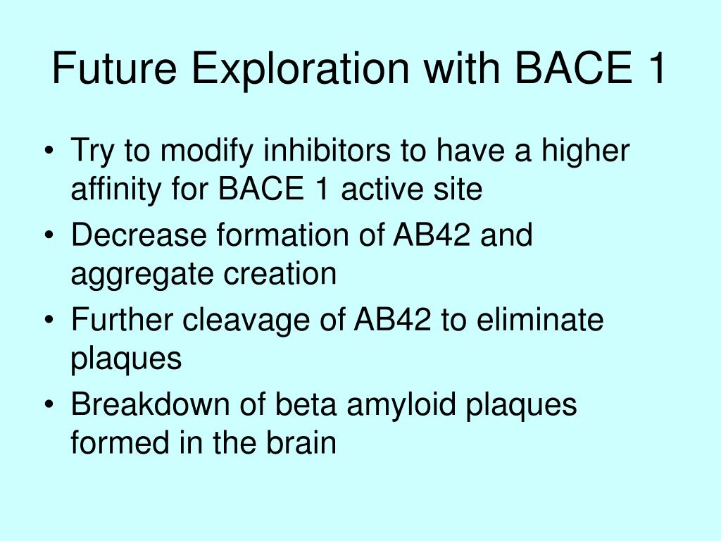 Future Exploration with BACE 1