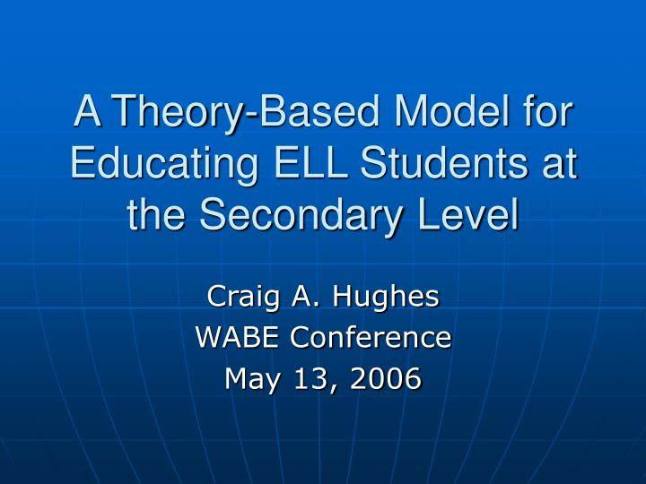 A theory based model for educating ell students at the secondary level