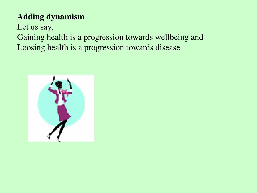 Adding dynamism