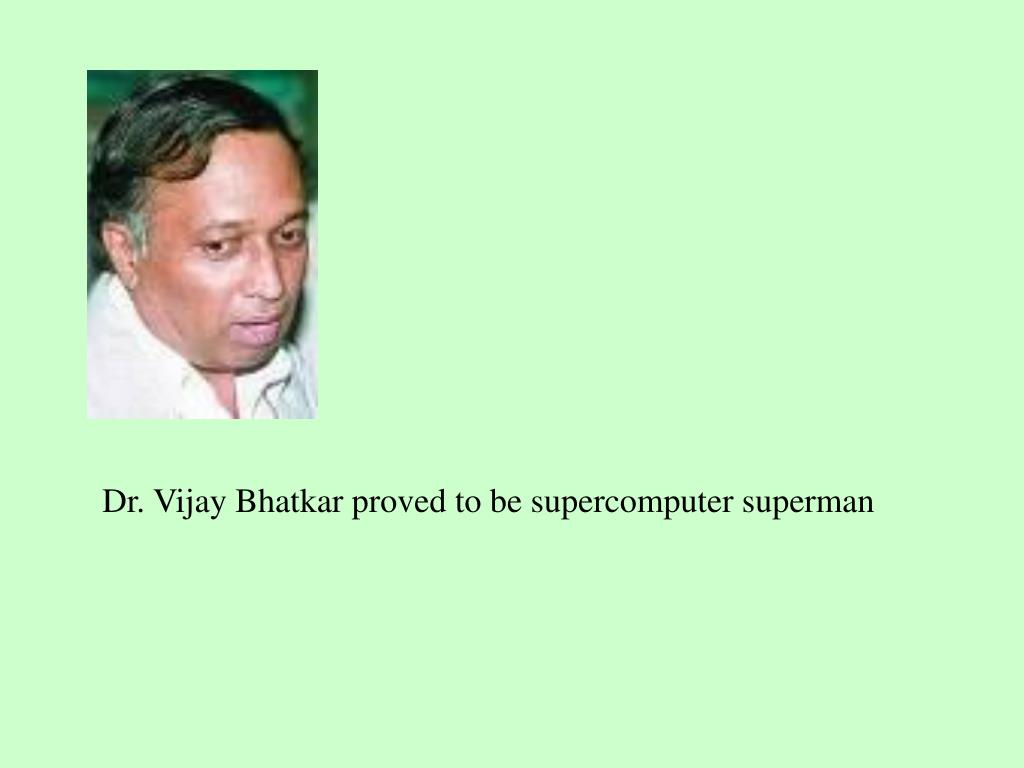 Dr. Vijay Bhatkar proved to be supercomputer superman