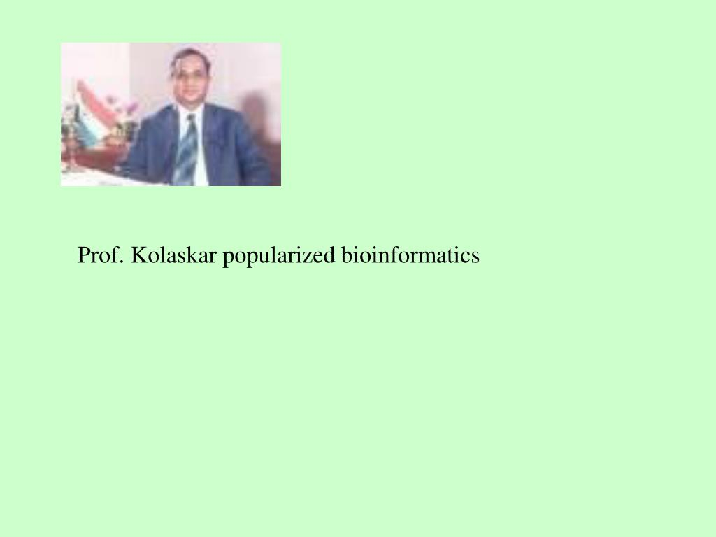 Prof. Kolaskar popularized bioinformatics