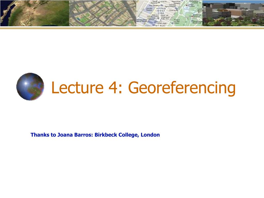 Lecture 4: Georeferencing