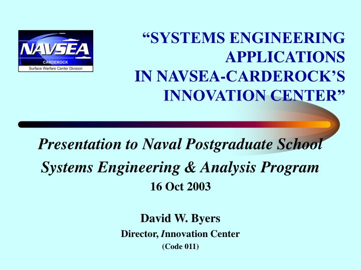Systems engineering applications in navsea carderock s innovation center l.jpg