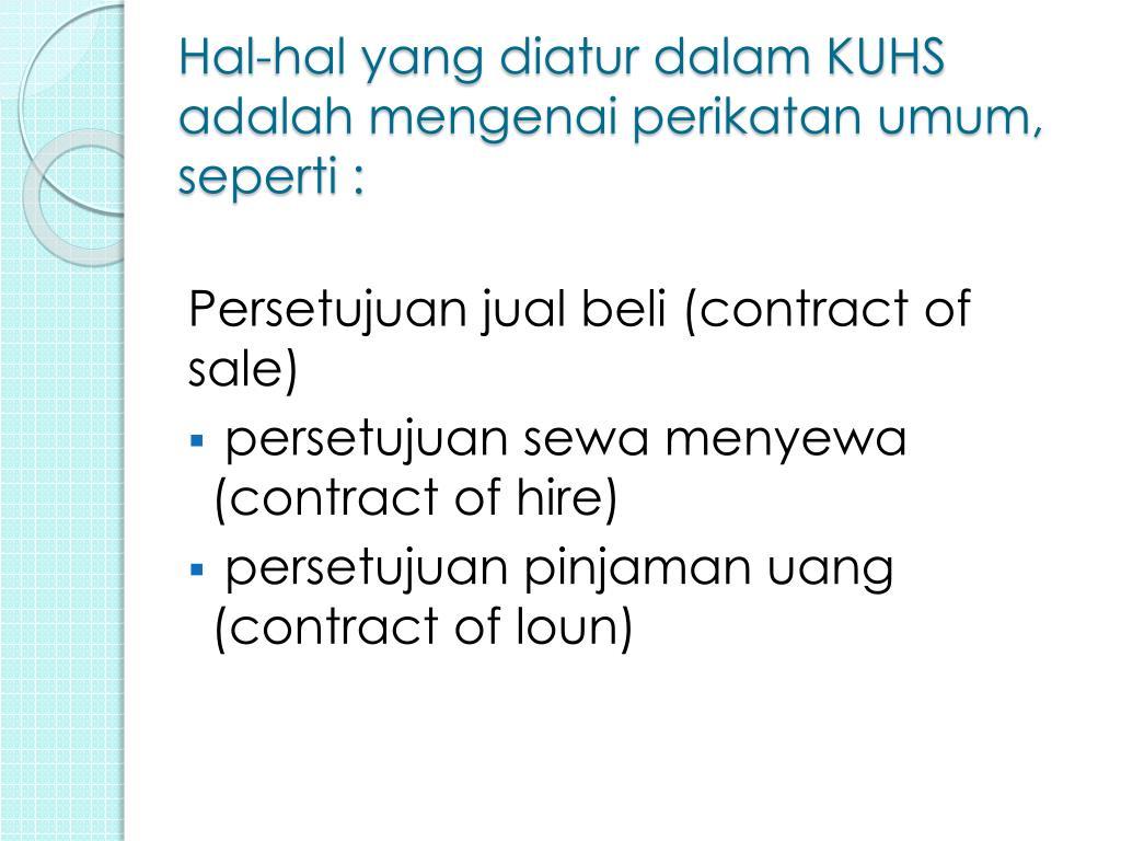 Hal-hal yang diatur dalam KUHS adalah mengenai perikatan umum, seperti :