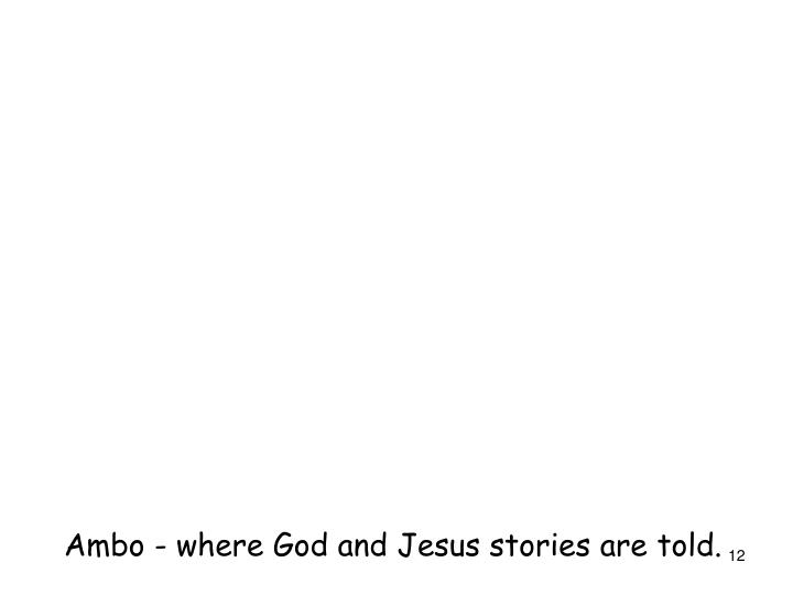 Ambo - where God and Jesus stories are told.