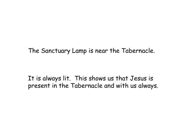 The Sanctuary Lamp is near the Tabernacle.