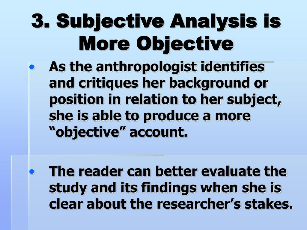 3. Subjective Analysis is More Objective