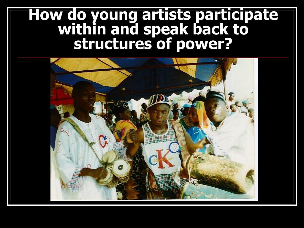 How do young artists participate within and speak back to structures of power?