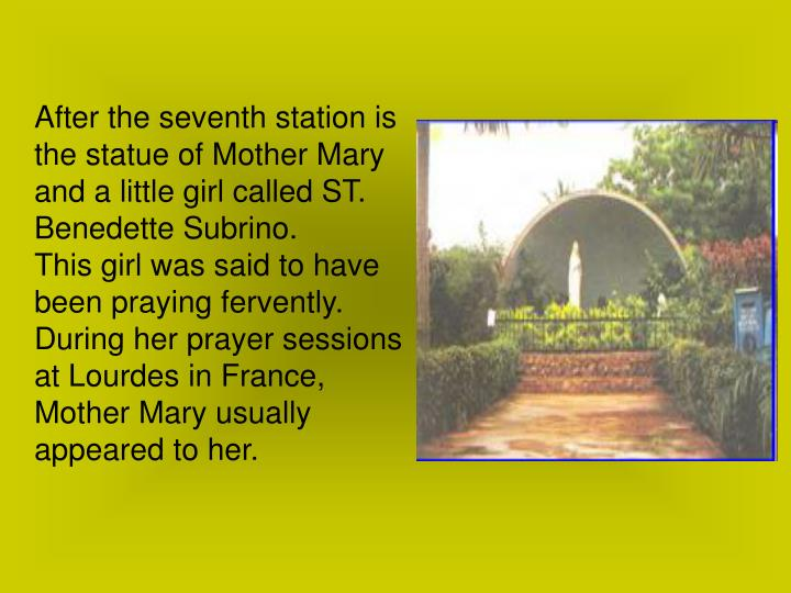 After the seventh station is the statue of Mother Mary and a little girl called ST. Benedette Subrino.