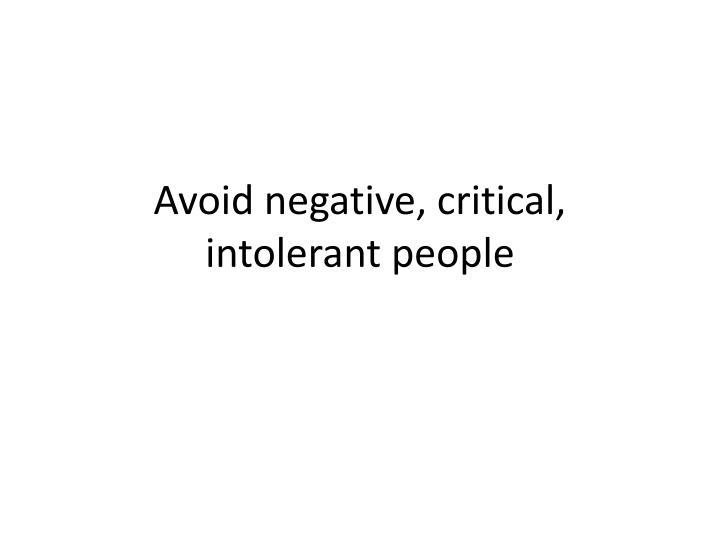 Avoid negative, critical, intolerant people