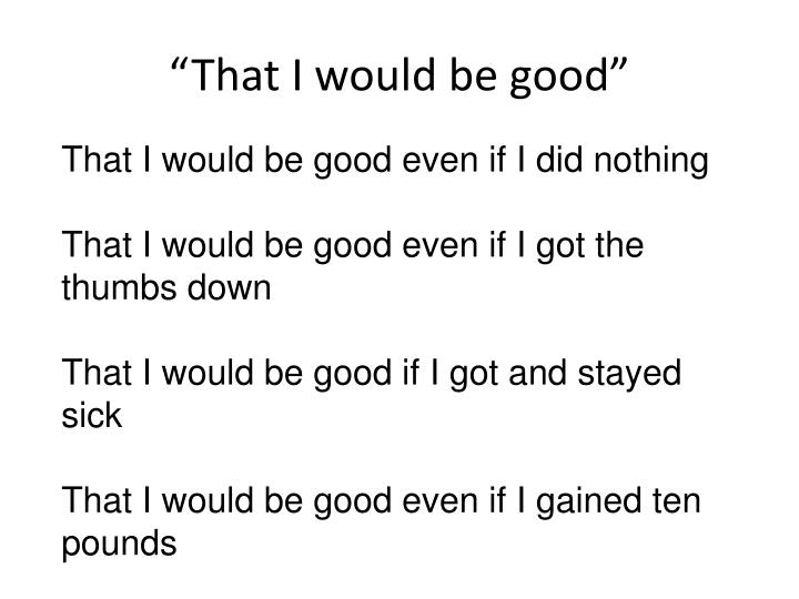 """""""That I would be good"""""""