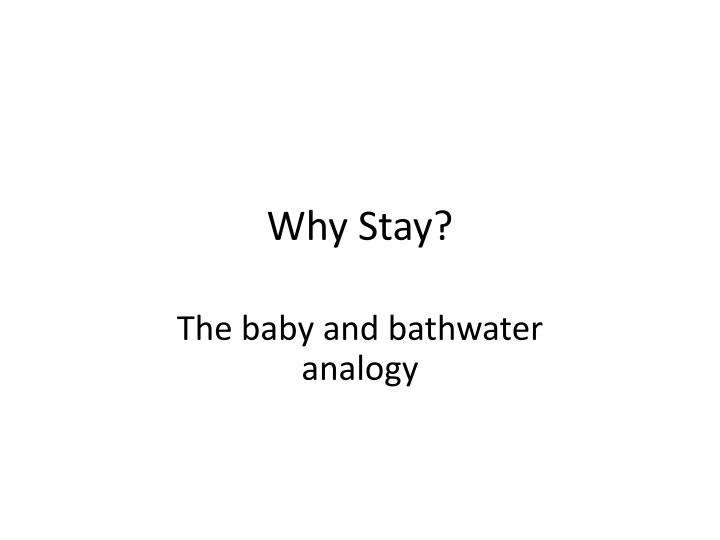 Why Stay?