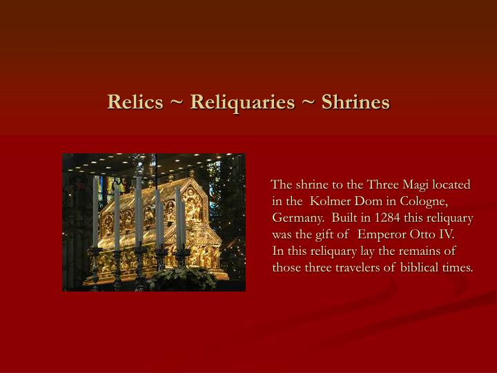 Relics ~ Reliquaries ~ Shrines