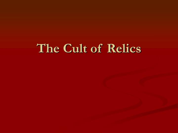 The Cult of Relics