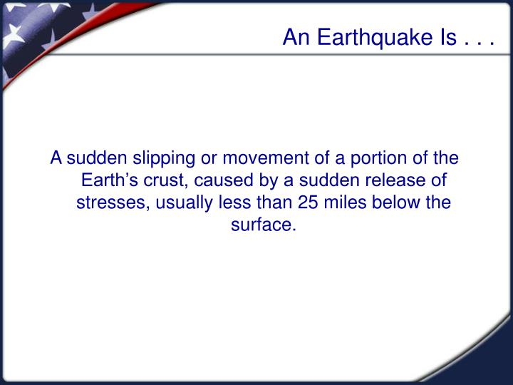 An earthquake is