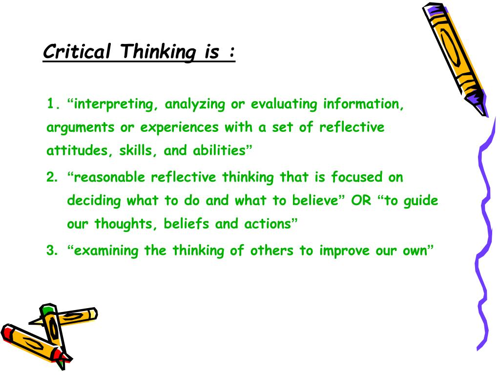 Critical Thinking is :