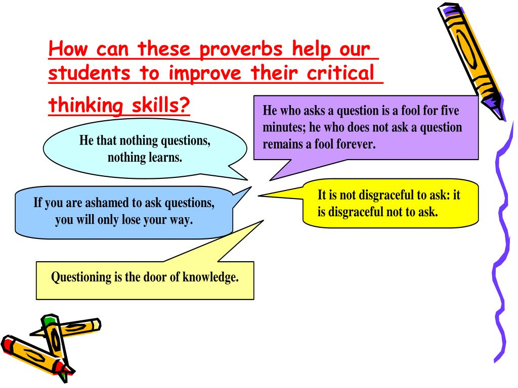 How can these proverbs help our students to improve their critical thinking skills?
