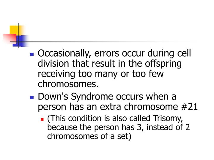 Occasionally, errors occur during cell division that result in the offspring receiving too many or too few chromosomes.