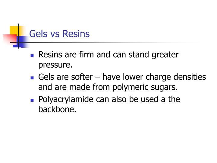 Gels vs Resins