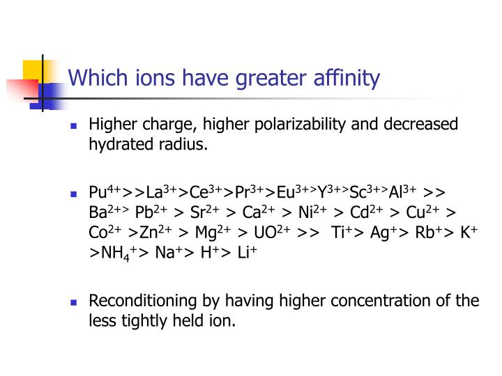 Which ions have greater affinity