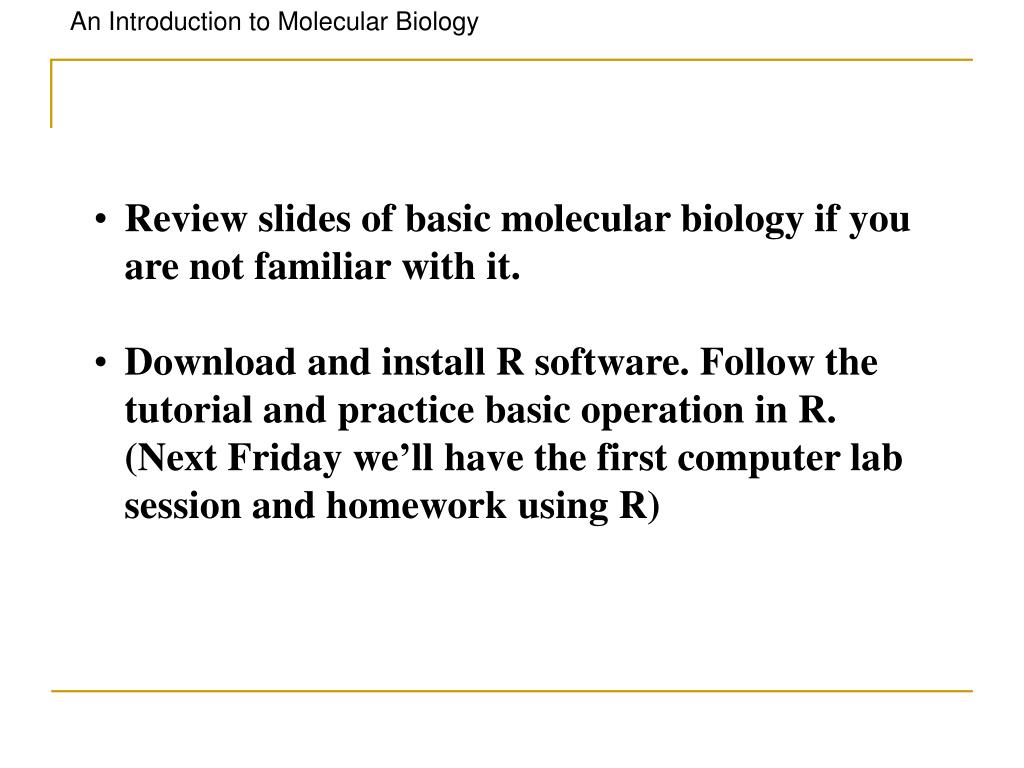 Review slides of basic molecular biology if you are not familiar with it.