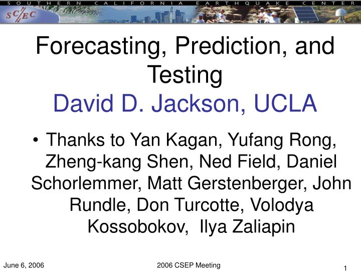 Forecasting prediction and testing david d jackson ucla