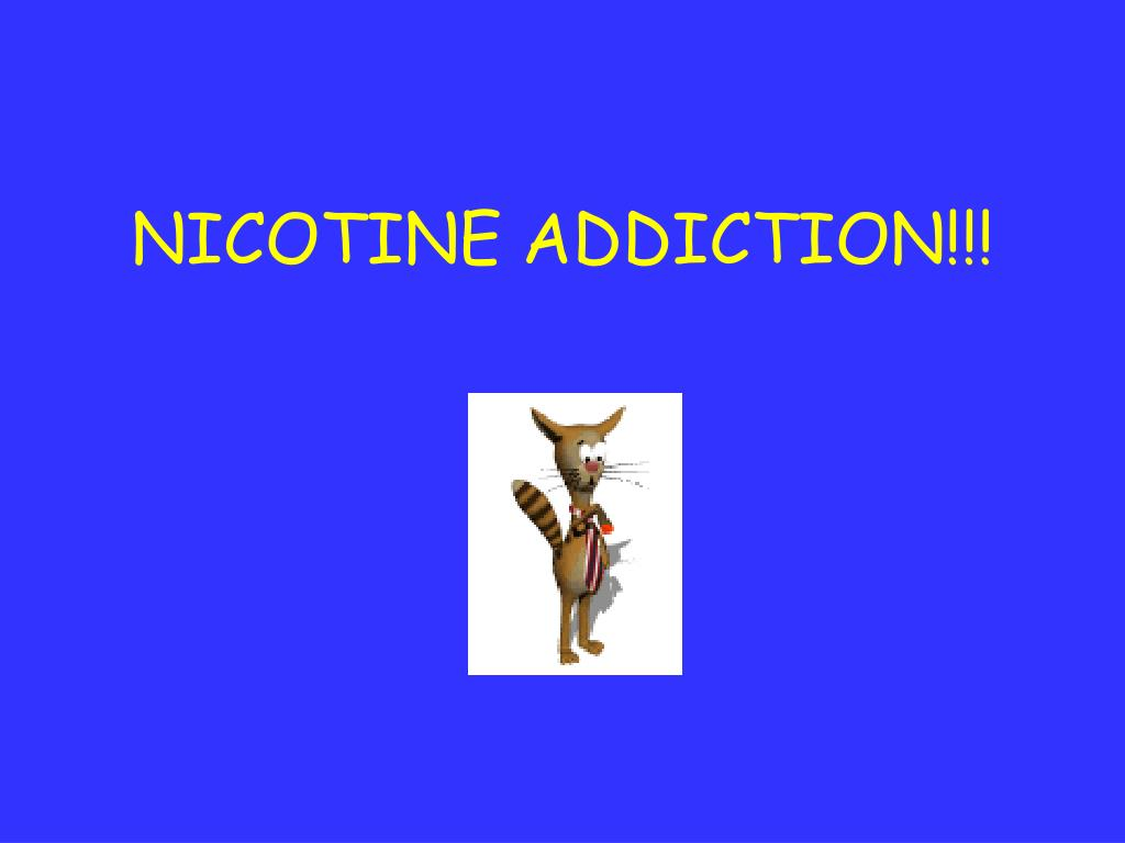 NICOTINE ADDICTION!!!