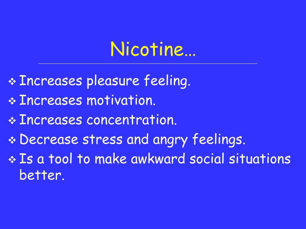 Nicotine…