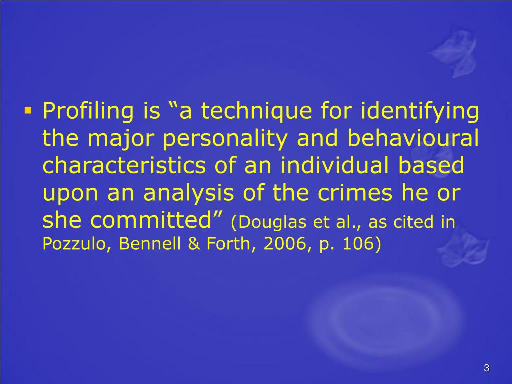 "Profiling is ""a technique for identifying the major personality and behavioural characteristics of an individual based upon an analysis of the crimes he or she committed"""