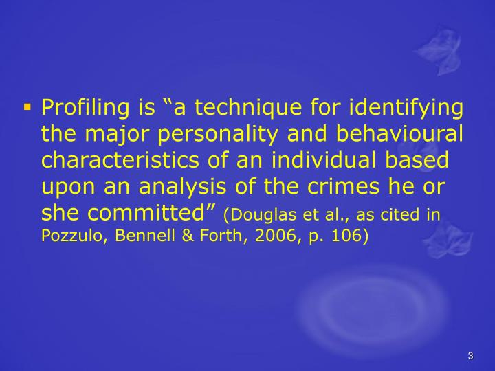 "Profiling is ""a technique for identifying the major personality and behavioural characteristics of..."