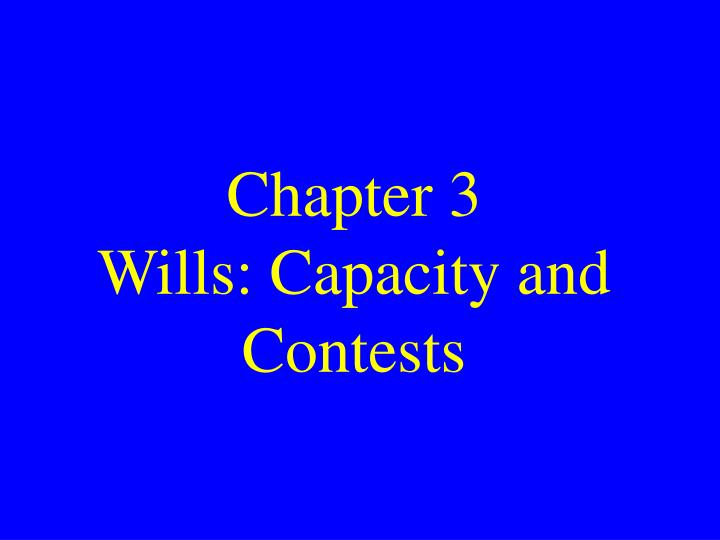 Chapter 3 wills capacity and contests