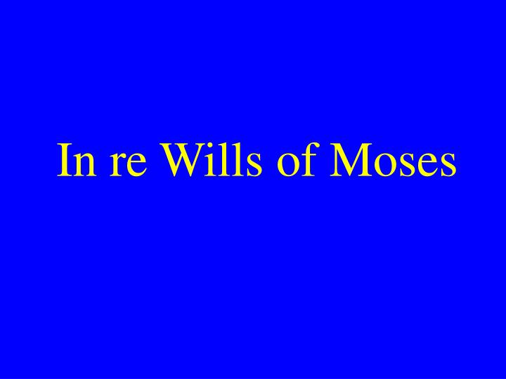 In re Wills of Moses