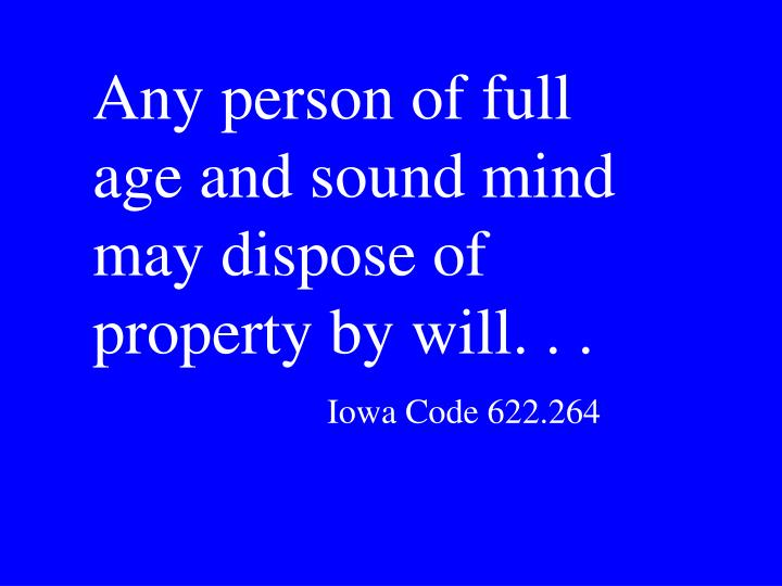 Any person of full age and sound mind may dispose of property by will. . .