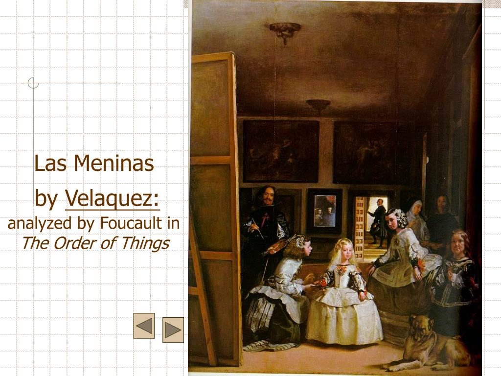 """foucault and las meninas Upon its completion in 1656, """"las meninas"""" offered a revolutionary interpretation of art that parted with the restrained formality of classicism and offered the first glimpse of the experimentation of modernism, a world of possibilities far larger than that to which the artist had previously been confined (foucault 18."""