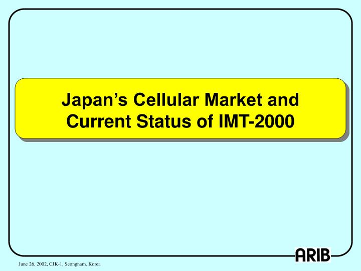 Japan s cellular market and current status of imt 2000