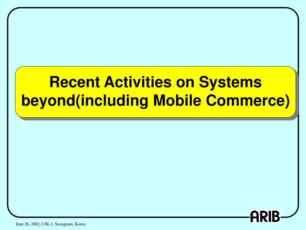 Recent Activities on Systems beyond(including Mobile Commerce)