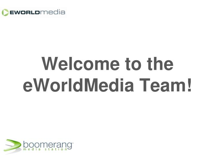 Welcome to the eWorldMedia Team!