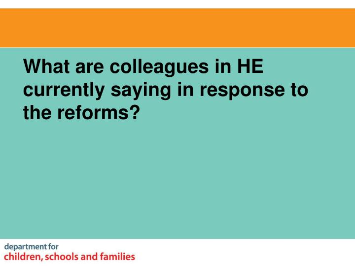 What are colleagues in HE currently saying in response to the reforms?