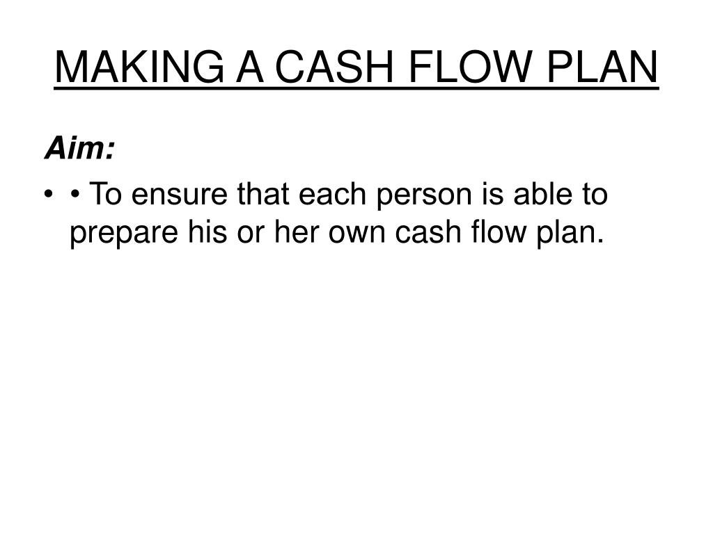 MAKING A CASH FLOW PLAN