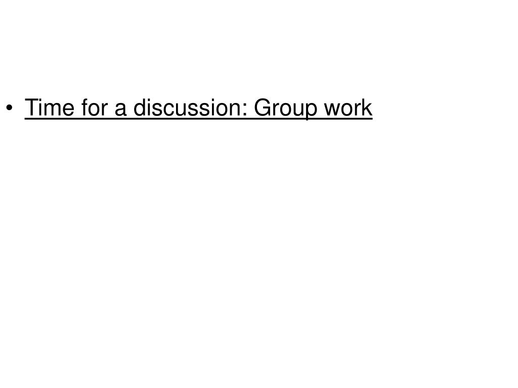 Time for a discussion: Group work