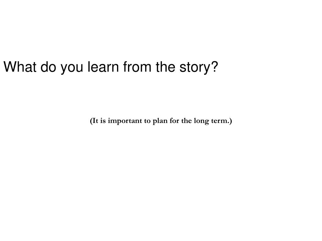 What do you learn from the story?