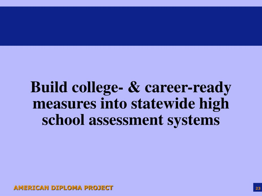 Build college- & career-ready measures into statewide high school assessment systems