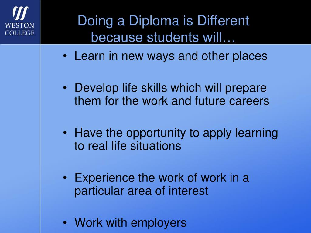Doing a Diploma is Different because students will…