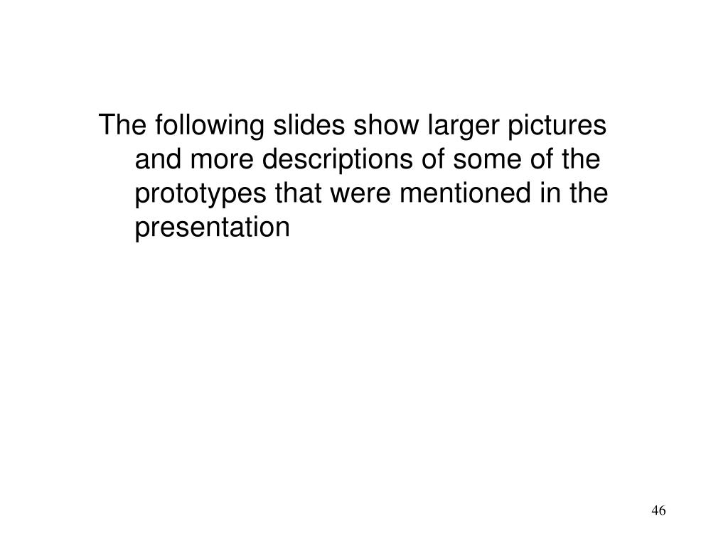 The following slides show larger pictures and more descriptions of some of the prototypes that were mentioned in the presentation