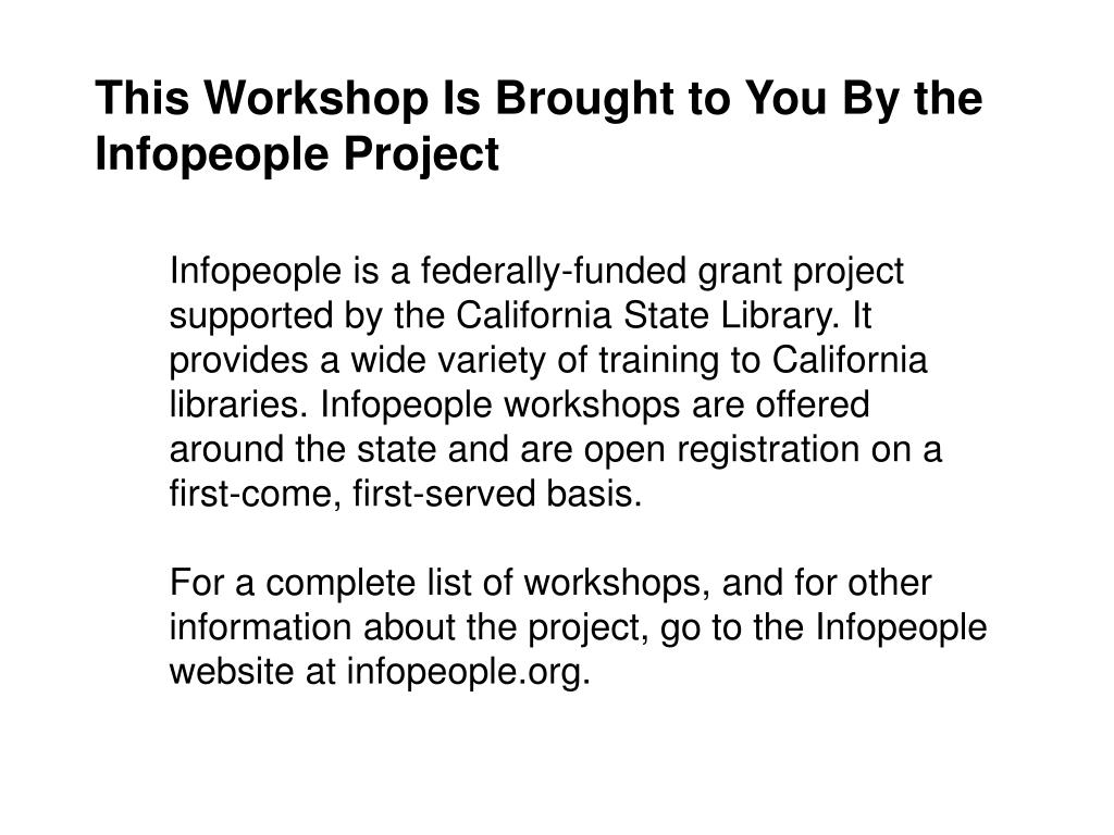 This Workshop Is Brought to You By the Infopeople Project