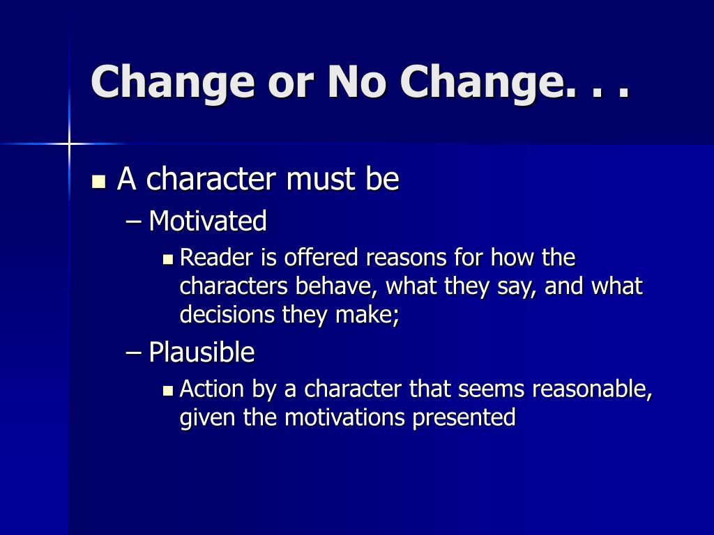 Change or No Change. . .