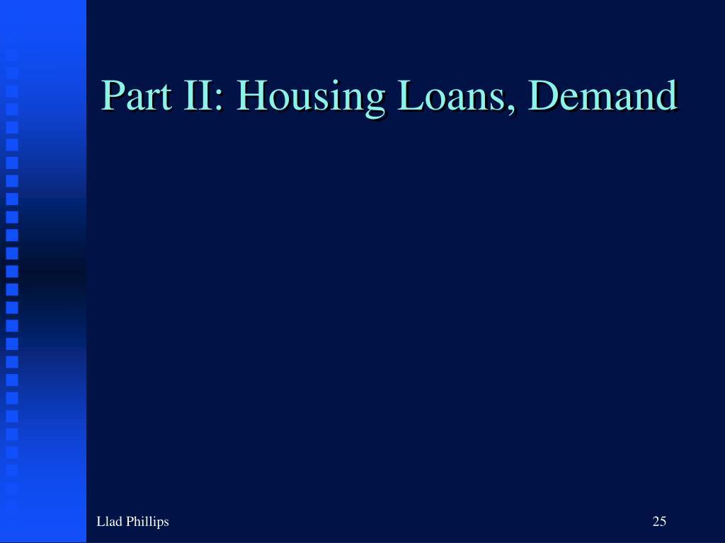 Part II: Housing Loans, Demand