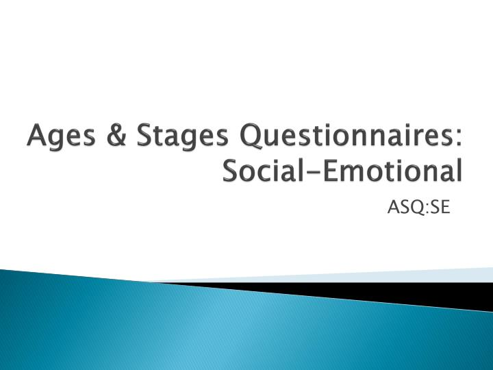 ages and stages questionnaire Ages & stages questionnaire (asq) system has been chosen as the formal screening tool of the ecmh consultation project: the tool is quick and easy to administer and.